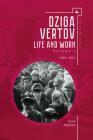 Dziga Vertov: Life and Work (Volume 1: 1896-1921) (Film and Media Studies) Cover Image