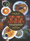 Brown Sugar Kitchen: New-Style, Down-Home Recipes from Sweet West Oakland (Soul Food Cookbook, Southern Style Cookbook, Recipe Book) Cover Image