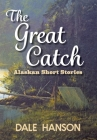 The Great Catch: Alaskan Short Stories Cover Image