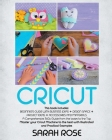 Cricut: This book includes: Beginner's Guide with Business Ideas + Design Space + Project Ideas + Accessories and Materials. A Cover Image