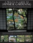 Japanese Gardening: An Inspirational Guide to Designing and Creating an Authentic Japanese Garden with Over 260 Exquisite Photographs Cover Image