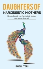 Daughters of Narcissistic Mothers: How to Handle your Narcissistic Mother and recover Yourself Cover Image