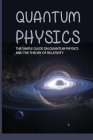 Quantum Physics: The Simple Guide On Quantum Physics and the Theory of Relativity: Science Measurement Cover Image