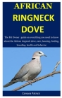 African Ringneck Dove: The Pet Owner guide on everything you need to know about the African ringneck dove, care, housing, feeding, breeding, Cover Image