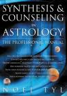 Synthesis & Counseling in Astrology: The Professional Manual the Professional Manual Cover Image