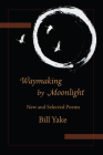 Waymaking by Moonlight: New & Selected Poems Cover Image