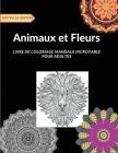 Animaux et Fleurs: Grand livre de coloriage avec environ 50 dessins de style mandala avec des motifs d'animaux et de fleurs pour aider le Cover Image