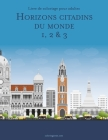 Livre de coloriage pour adultes Horizons citadins du monde 1, 2 & 3 Cover Image