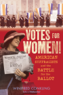 Votes for Women!: American Suffragists and the Battle for the Ballot Cover Image