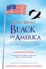 Living While Black In America: A Story of Hurt, Bigotry, Love, Hate, and Forgiveness Cover Image