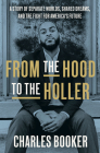 From the Hood to the Holler: A Story of Separate Worlds, Shared Dreams, and the Fight for America's Future Cover Image