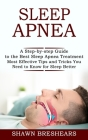 Sleep Apnea: A Step-by-step Guide to the Best Sleep Apnea Treatment (Most Effective Tips and Tricks You Need to Know for Sleep Bett Cover Image