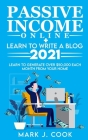 Passive Income Online + Learn To Write A Blog 2021: Learn To Generate Over $50,000 Each Month From Your Home Cover Image