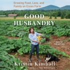 Good Husbandry: Growing Food, Love, and Family on Essex Farm Cover Image