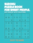 Sudoku Pzzle Book for Smart People: EASY TO HARD SUDOKU BOOK, For Seniors, Adults and Smart Kids, 600 Puzzles with Solutions, ( Easy, Medium, Hard ) Cover Image