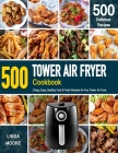 Tower Air Fryer Cookbook: Crispy, Easy, Healthy, Fast & Fresh Recipes For Your Tower Air Fryer (Recipe Book) Cover Image