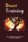 Stunt Training: The Information Relating To The Stunt Industry: The Tricks A Stuntman Cover Image