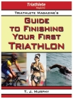 Triathlete Magazine's Guide to Finishing Your First Triathlon Cover Image