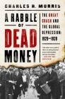 A Rabble of Dead Money: The Great Crash and the Global Depression: 1929–1939 Cover Image
