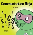 Communication Ninja: A Children's Book About Listening and Communicating Effectively Cover Image