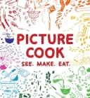 Picture Cook: See. Make. Eat. Cover Image
