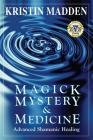 Magick, Mystery and Medicine: Advanced Shamanic Healing Cover Image