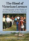 The Blood of Victoriano Lorenzo: An Ethnography of the Cholos of Northern Cocle Province, Panama Cover Image