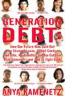 Generation Debt: How Our Future Was Sold Out for Student Loans, Bad Jobs, No Benefits, and Tax Cuts for Rich Geezers--And How to Fight Back Cover Image