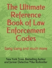 The Ultimate Reference Book of Law Enforcement Codes: Gang slang and much more Cover Image