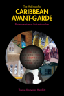 The Making of a Caribbean Avant-Garde: Postmodernism as Post-Nationalism (Comparative Cultural Studies) Cover Image
