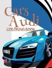 Cars Audi Coloring Book: ✌ Coloring Book for Adults With Colors ✎ Coloring Book Expert ✎ Coloring Book Pictura ✍ Colour Cover Image