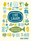 Live Lagom: Balanced Living, the Swedish Way Cover Image