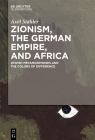 Zionism, the German Empire, and Africa: Jewish Metamorphoses and the Colors of Difference Cover Image