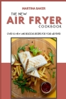 The New Air Fryer Cookbook: Over 50 New And Delicious Recipes For Your Air Fryer Cover Image