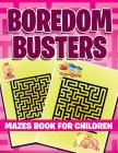 Boredom Busters: Mazes Book For Children Cover Image