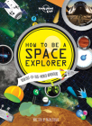 How to be a Space Explorer: Your Out-of-this-World Adventure Cover Image