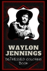 Waylon Jennings Distressed Coloring Book: Artistic Adult Coloring Book Cover Image