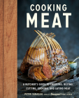 Cooking Meat: A Butcher's Guide to Choosing, Buying, Cutting, Cooking, and Eating Meat Cover Image
