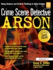 Crime Scene Detective: Arson, Grades 5-8: Using Science and Critical Thinking to Solve Crimes Cover Image