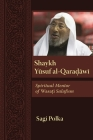 Shaykh Yusuf Al-Qaradawi: Spiritual Mentor of Wasati Salafism (Modern Intellectual and Political History of the Middle East) Cover Image