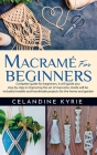 Macramé for Beginners: Complete guide for beginners, it will guide you step by step in improving the art of macrame, inside will be included Cover Image