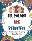 All Colors Are Beautiful: Anti-Racism Coloring Book For Kids (Anti Racist Childrens Book With Empowering, Inspirational Quotes To Promote Equali Cover Image