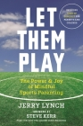 Let Them Play: The Mindful Way to Parent Kids for Fun and Success in Sports Cover Image