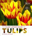 The Plant Lover's Guide to Tulips (The Plant Lover's Guides) Cover Image