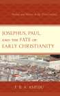 Josephus, Paul, and the Fate of Early Christianity: History and Silence in the First Century Cover Image