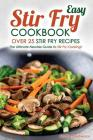 Easy Stir Fry Cookbook - Over 25 Stir Fry Recipes: The Ultimate Newbie Guide to Stir Fry Cooking! Cover Image