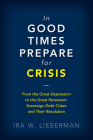 In Good Times Prepare for Crisis: From the Great Depression to the Great Recession: Sovereign Debt Crises and Their Resolution Cover Image