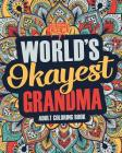 Worlds Okayest Grandma: A Snarky, Irreverent & Funny Grandma Coloring Book for Adults Cover Image