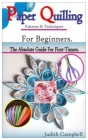 PAPER QUILLING Patterns & Techniques For Beginners-: The Absolute Guide For First-Timers & Experts. Cover Image