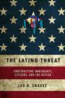 The Latino Threat: Constructing Immigrants, Citizens, and the Nation Cover Image
